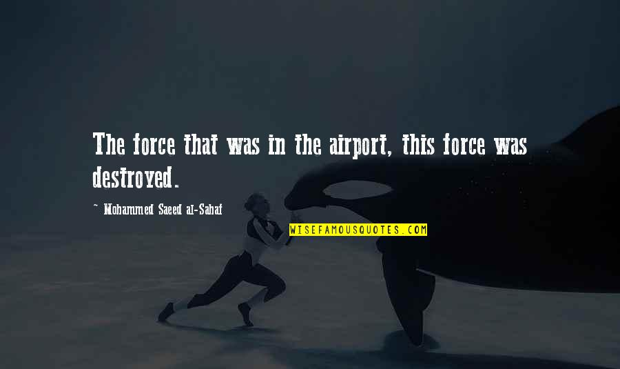 Airport Quotes By Mohammed Saeed Al-Sahaf: The force that was in the airport, this