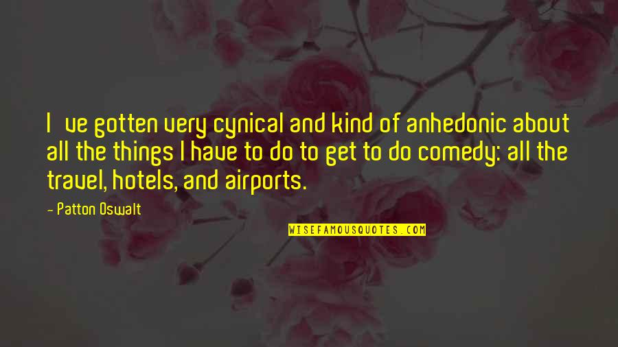 Airport Quotes By Patton Oswalt: I've gotten very cynical and kind of anhedonic