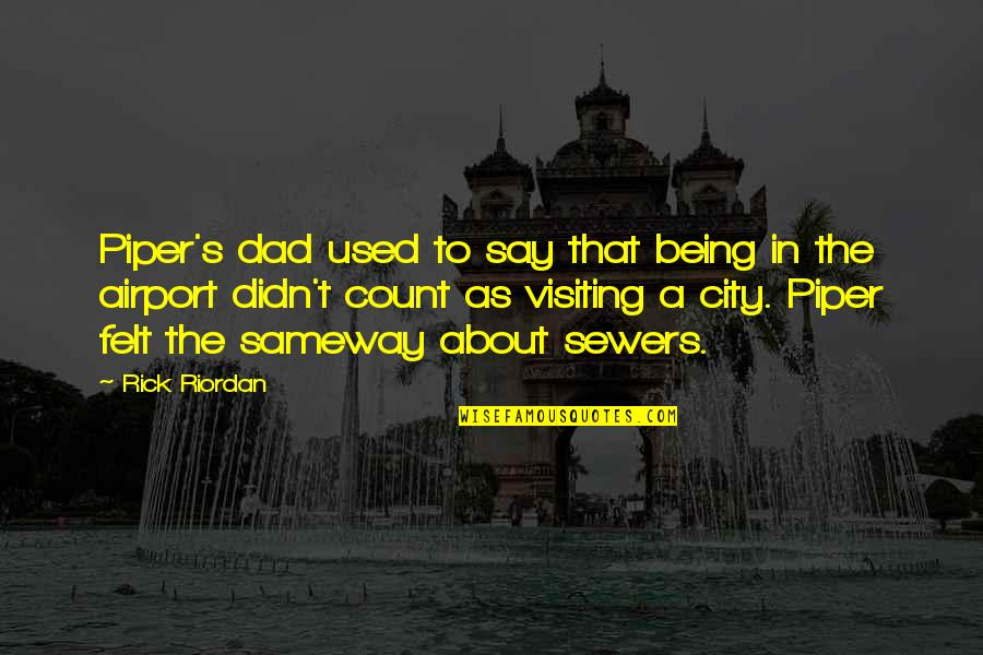 Airport Quotes By Rick Riordan: Piper's dad used to say that being in