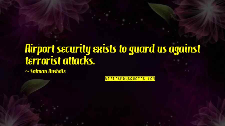 Airport Quotes By Salman Rushdie: Airport security exists to guard us against terrorist