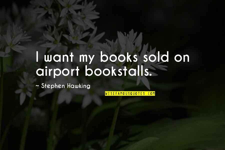 Airport Quotes By Stephen Hawking: I want my books sold on airport bookstalls.