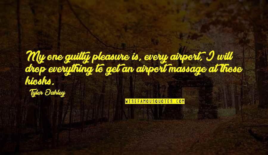 Airport Quotes By Tyler Oakley: My one guilty pleasure is, every airport, I