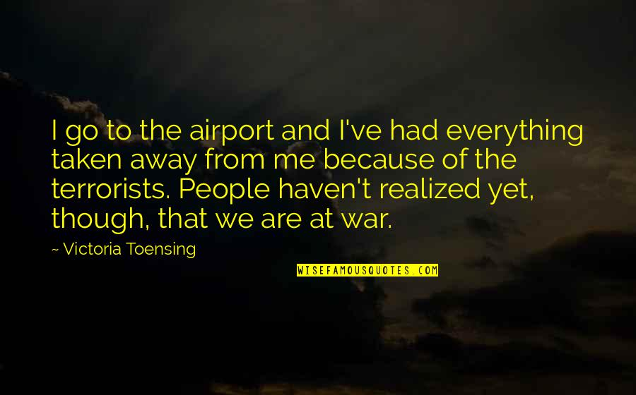 Airport Quotes By Victoria Toensing: I go to the airport and I've had