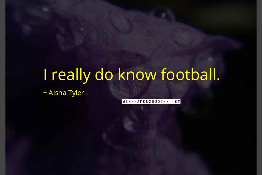 Aisha Tyler quotes: I really do know football.