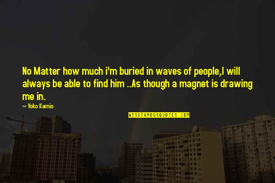 Aj Miller Quotes By Yoko Kamio: No Matter how much i'm buried in waves