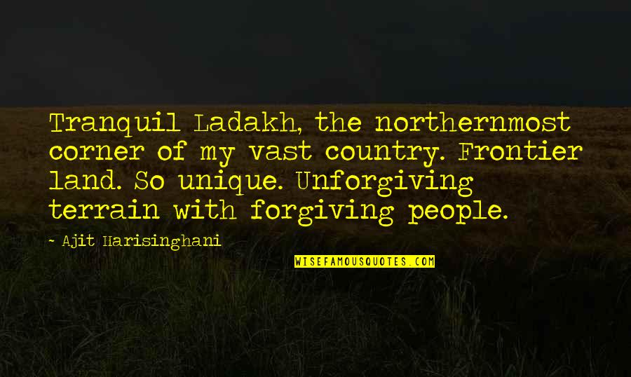 Ajit Quotes By Ajit Harisinghani: Tranquil Ladakh, the northernmost corner of my vast