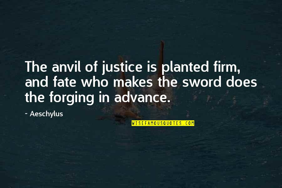 Ajith Inspiration Quotes By Aeschylus: The anvil of justice is planted firm, and