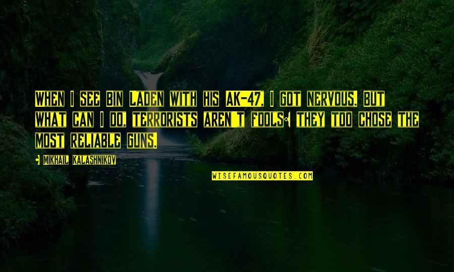 Ak 47 Quotes By Mikhail Kalashnikov: When I see Bin Laden with his AK-47,