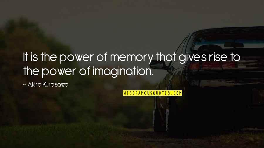 Aka Sisterhood Quotes By Akira Kurosawa: It is the power of memory that gives