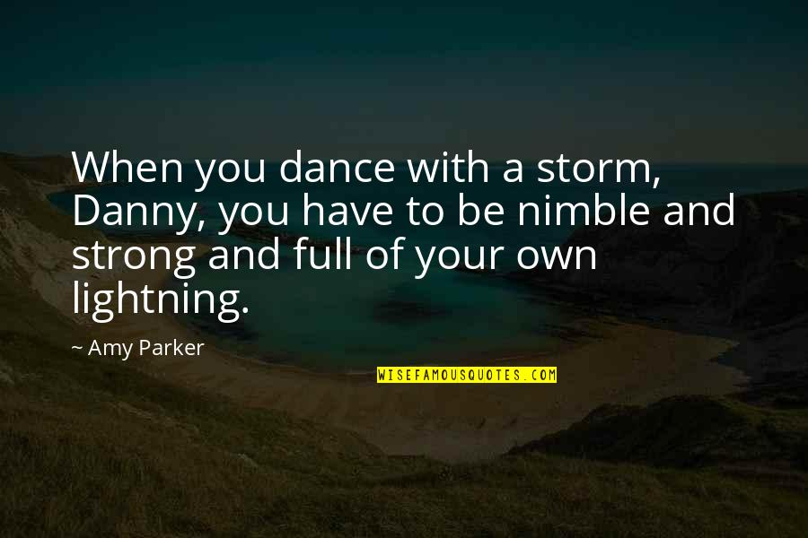 Aka Sisterhood Quotes By Amy Parker: When you dance with a storm, Danny, you