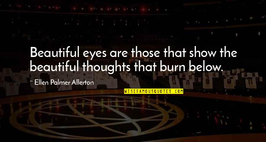 Aka Sisterhood Quotes By Ellen Palmer Allerton: Beautiful eyes are those that show the beautiful