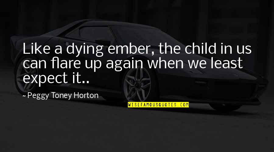 Aka Sisterhood Quotes By Peggy Toney Horton: Like a dying ember, the child in us