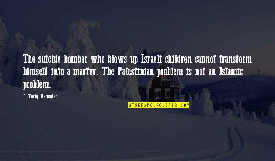 Aka Sisterhood Quotes By Tariq Ramadan: The suicide bomber who blows up Israeli children