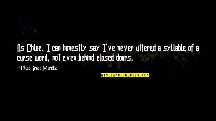 Akame Ga Kiru Quotes By Chloe Grace Moretz: As Chloe, I can honestly say I've never