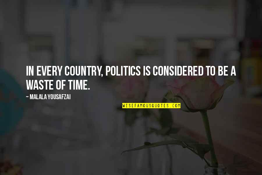 Akame Ga Kiru Quotes By Malala Yousafzai: In every country, politics is considered to be