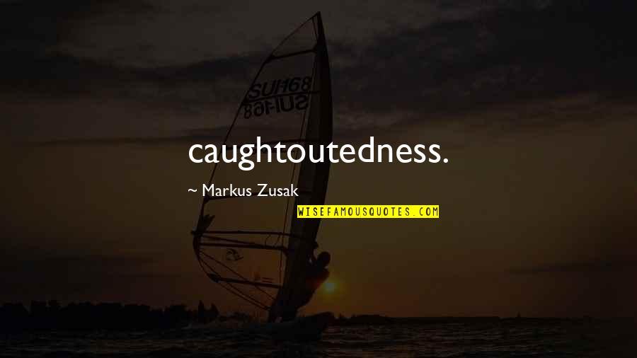 Akame Ga Kiru Quotes By Markus Zusak: caughtoutedness.