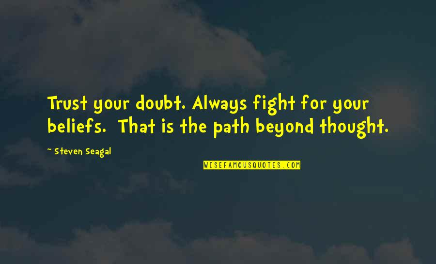 Akame Ga Kiru Quotes By Steven Seagal: Trust your doubt. Always fight for your beliefs.