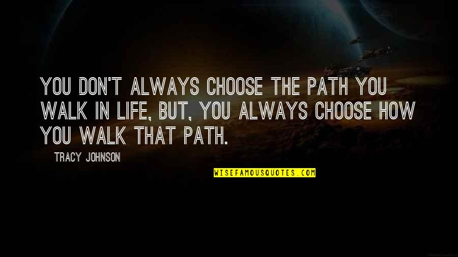 Akatsuki Sad Quotes By Tracy Johnson: You don't always choose the path you walk