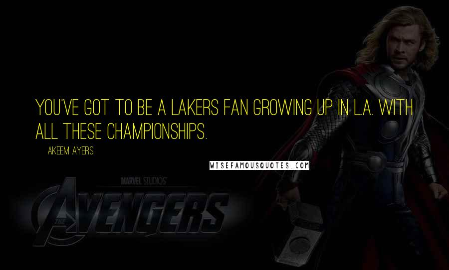 Akeem Ayers quotes: You've got to be a Lakers fan growing up in L.A. with all these championships.