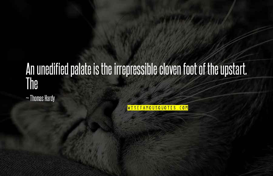 Akele Rehna Quotes By Thomas Hardy: An unedified palate is the irrepressible cloven foot