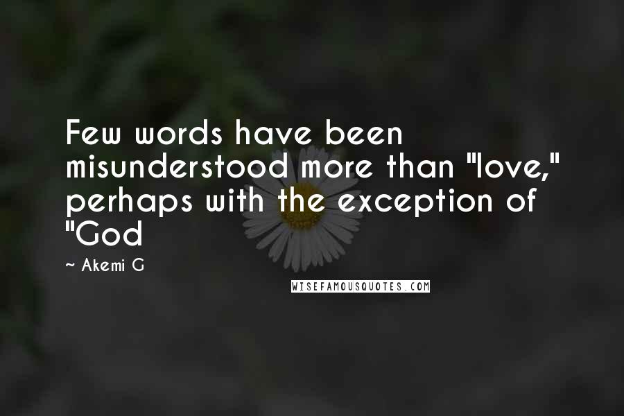 "Akemi G quotes: Few words have been misunderstood more than ""love,"" perhaps with the exception of ""God"