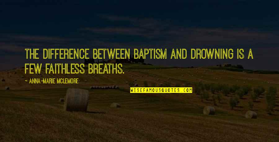 Akhaian Quotes By Anna-Marie McLemore: The difference between baptism and drowning is a