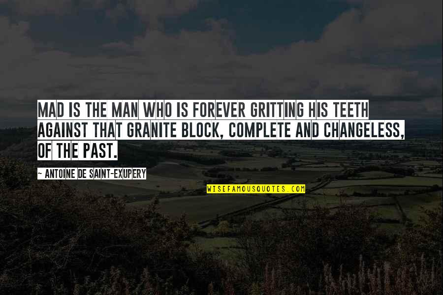 Akhaian Quotes By Antoine De Saint-Exupery: Mad is the man who is forever gritting