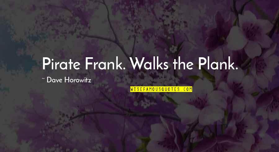 Akhaian Quotes By Dave Horowitz: Pirate Frank. Walks the Plank.