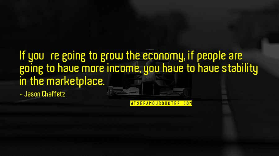 Akhaian Quotes By Jason Chaffetz: If you're going to grow the economy, if