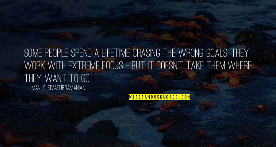 Akhaian Quotes By Mani S. Sivasubramanian: Some people spend a lifetime chasing the wrong