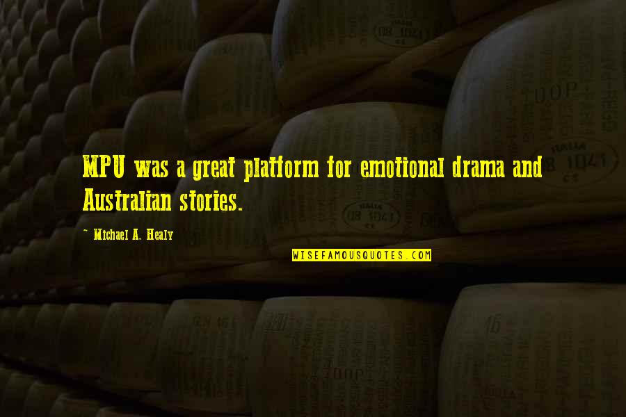 Akhaian Quotes By Michael A. Healy: MPU was a great platform for emotional drama