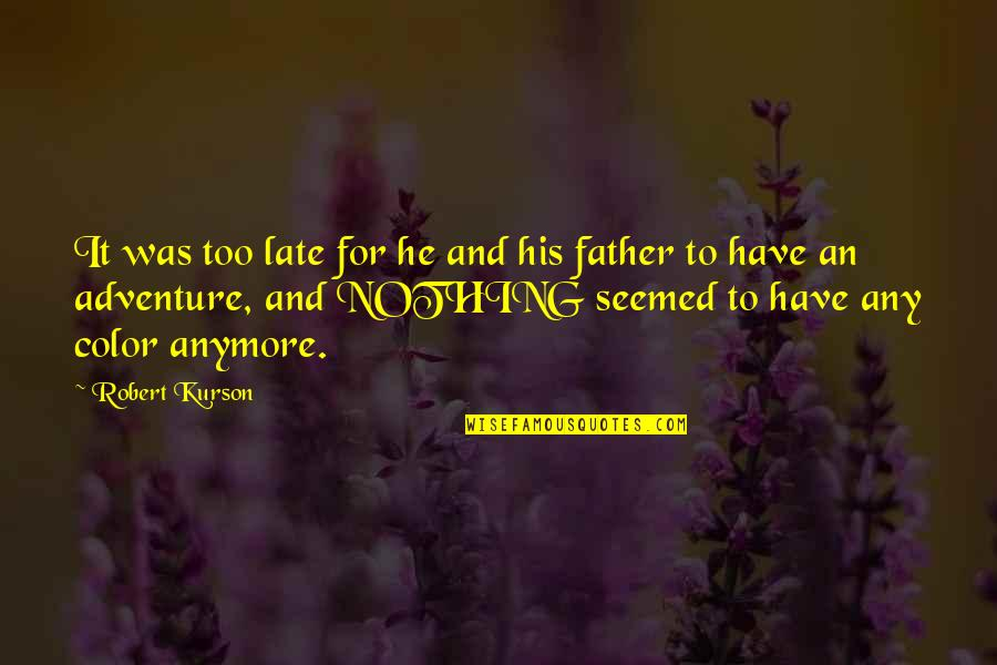 Akhaian Quotes By Robert Kurson: It was too late for he and his