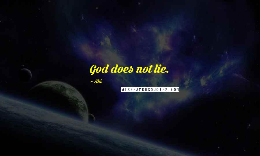 Aki quotes: God does not lie.