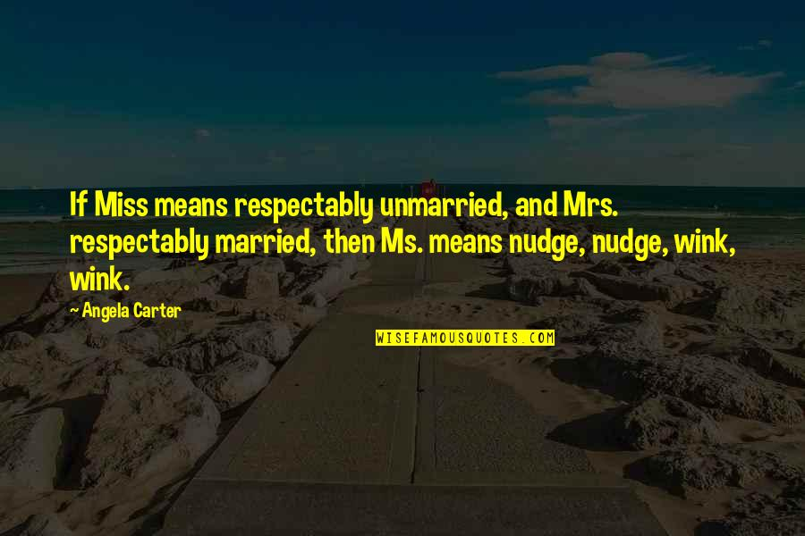 Akin Ka Nalang Quotes By Angela Carter: If Miss means respectably unmarried, and Mrs. respectably