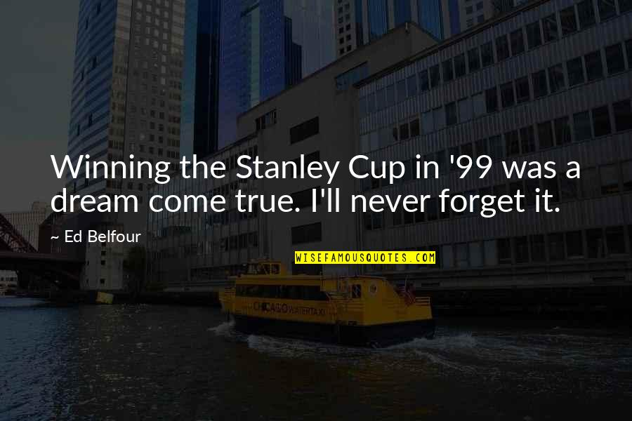 Akin Ka Nalang Quotes By Ed Belfour: Winning the Stanley Cup in '99 was a