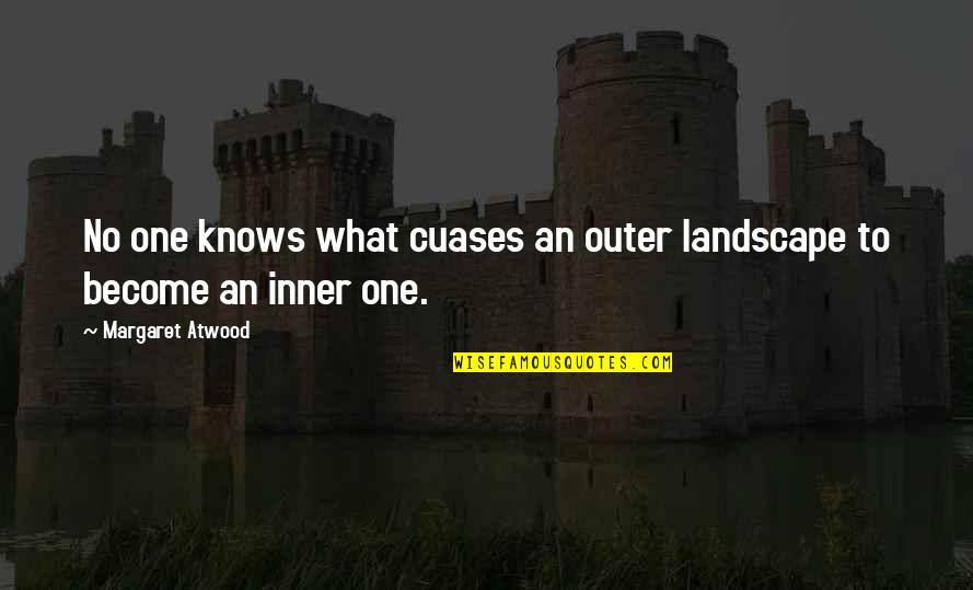 Akin Ka Nalang Quotes By Margaret Atwood: No one knows what cuases an outer landscape