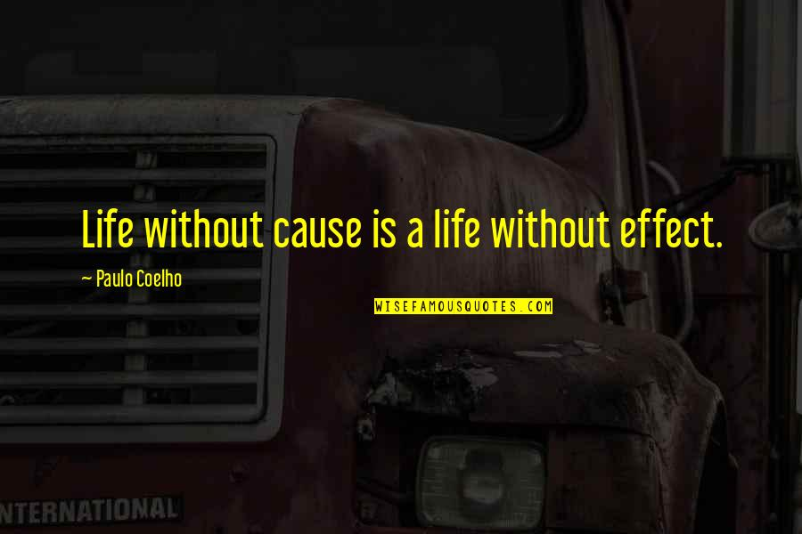 Akin Ka Nalang Quotes By Paulo Coelho: Life without cause is a life without effect.