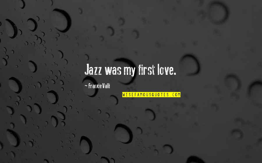 Akira Kurosawa Dreams Quotes By Frankie Valli: Jazz was my first love.