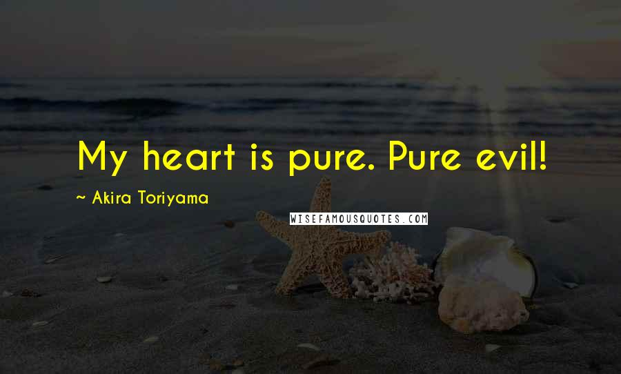 Akira Toriyama quotes: My heart is pure. Pure evil!