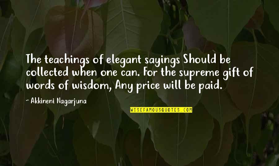Akkineni Quotes By Akkineni Nagarjuna: The teachings of elegant sayings Should be collected