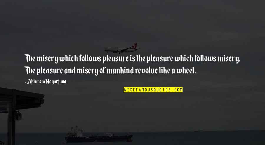 Akkineni Quotes By Akkineni Nagarjuna: The misery which follows pleasure is the pleasure