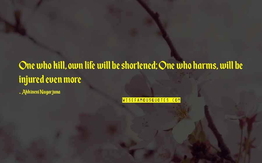 Akkineni Quotes By Akkineni Nagarjuna: One who kill, own life will be shortened;