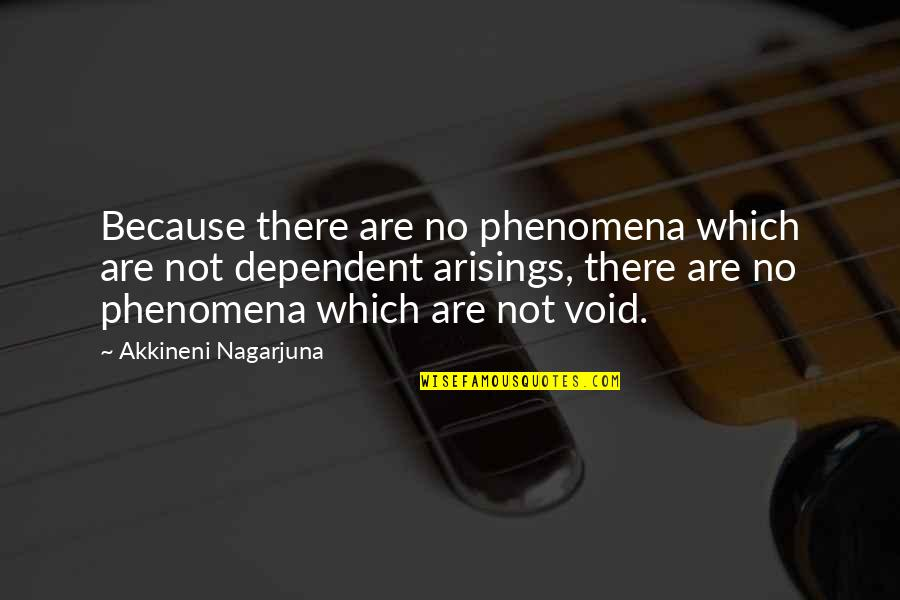 Akkineni Quotes By Akkineni Nagarjuna: Because there are no phenomena which are not