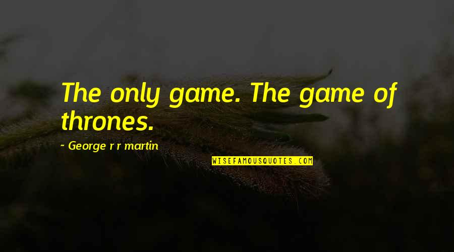 Akll Quotes By George R R Martin: The only game. The game of thrones.