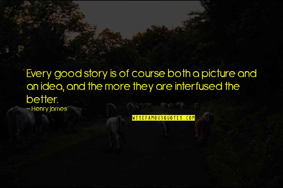Akll Quotes By Henry James: Every good story is of course both a