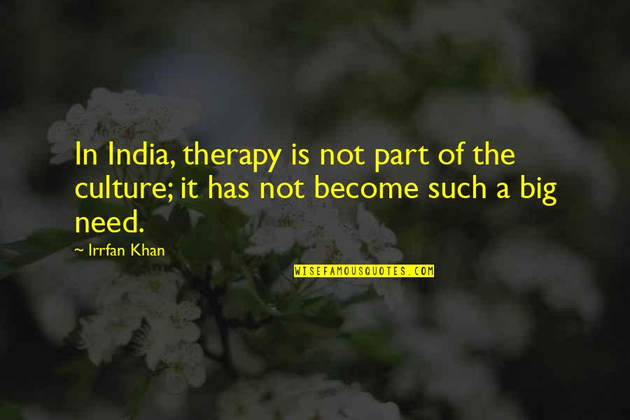 Akll Quotes By Irrfan Khan: In India, therapy is not part of the