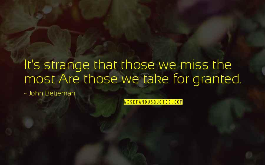 Akll Quotes By John Betjeman: It's strange that those we miss the most