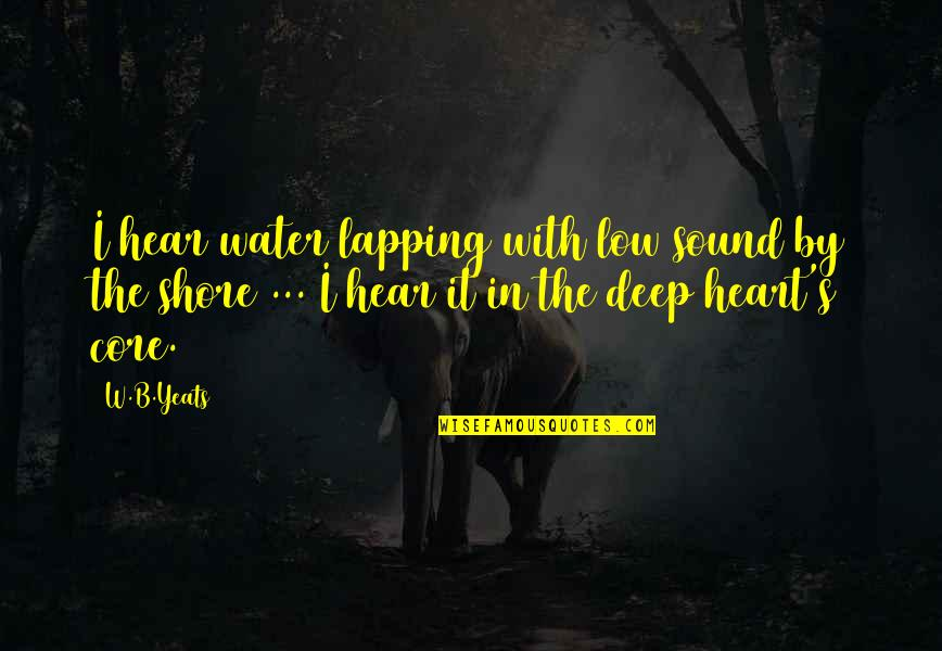 Akll Quotes By W.B.Yeats: I hear water lapping with low sound by