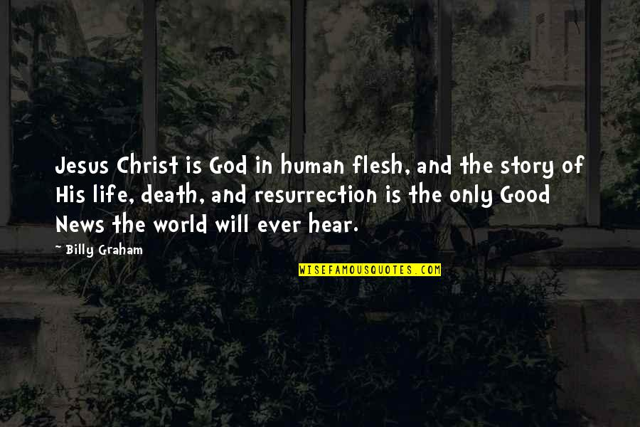 Akmal Quotes By Billy Graham: Jesus Christ is God in human flesh, and