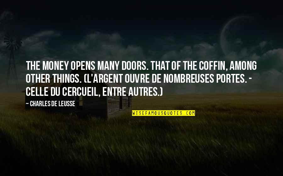 Akmal Quotes By Charles De Leusse: The money opens many doors. That of the